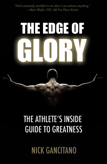 The Edge of Glory - The Athlete's Inside Guide to Greatness by Nick Gancitano